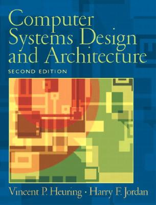 Computer Systems Design and Architecture By Heuring, Vincent P./ Jordan, Harry F.