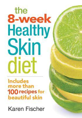 The 8-Week Healthy Skin Diet By Fischer, Karen (COR)