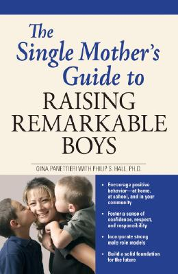 The Single Mother's Guide to Raising Remarkable Boys By Panettieri, Gina/ Hall, Philip S.